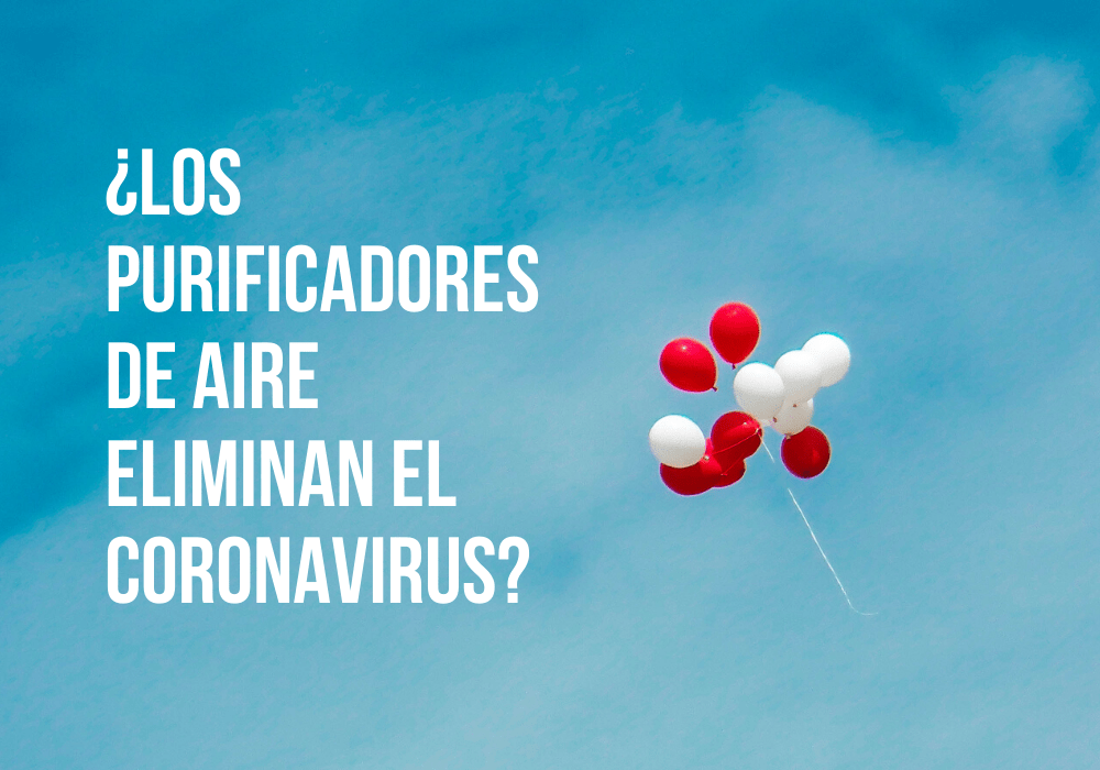 ¿Los purificadores de aire eliminan el coronavirus?